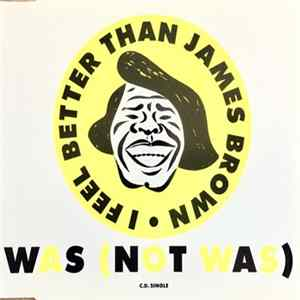 Was (Not Was) - I Feel Better Than James Brown