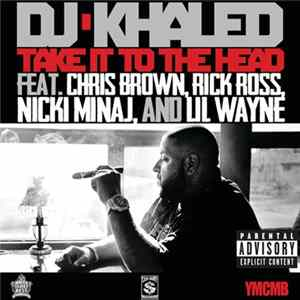 DJ Khaled Feat. Chris Brown , Rick Ross, Nicki Minaj & Lil Wayne - Take It To The Head
