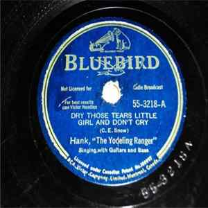 "Hank, ""The Yodeling Ranger"" - Dry Those Tears Little Girl And Don't Cry / My Blue River Rose"