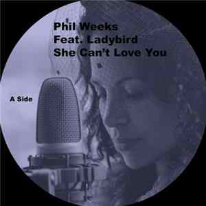 Phil Weeks Ft Ladybird - She Can't Love You