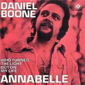 Daniel Boone - Annabelle / Who Turned The Light Out On My Life