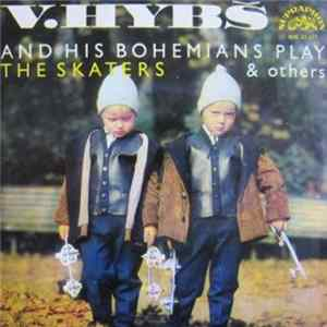 V. Hybš And His Bohemians - V. Hybš And His Bohemians Play The Skaters & Others