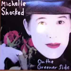 Michelle Shocked - On The Greener Side