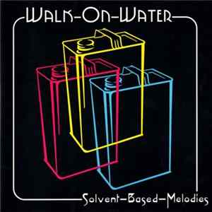 Walk On Water - Solvent Based Melodies