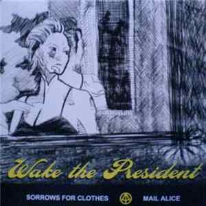 Wake The President - Sorrows For Clothes / Mail Alice